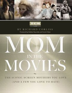 "This photo provided by Simon & Schuster shows the book cover of ""Mom in the Movies: The Iconic Screen Mothers You Love (and a Few You Love to Hate"" (Simon & Schuster), by Turner Classic Movies with Richard Corliss. (AP Photo/Simon & Schuster)"