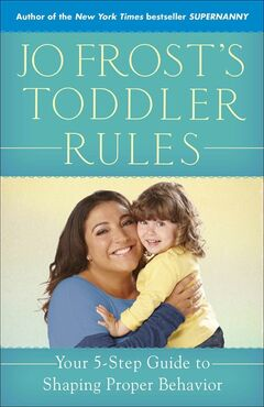 "This photo provided by It Girl Public Relations shows the cover of ""Jo Frost's Toddler Rules,' written by TV star Jo Frost of ""Supernanny"" fame. The parenting consultant's seventh book offers families advice on dealing with toddlers. (AP Photo/Girl Public Relations)"