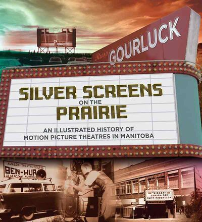 """Russ Gourluck's book """"Silver Screens on the Prairie:An Illustrated History of Motion Picture Theatres in Manitoba."""""""